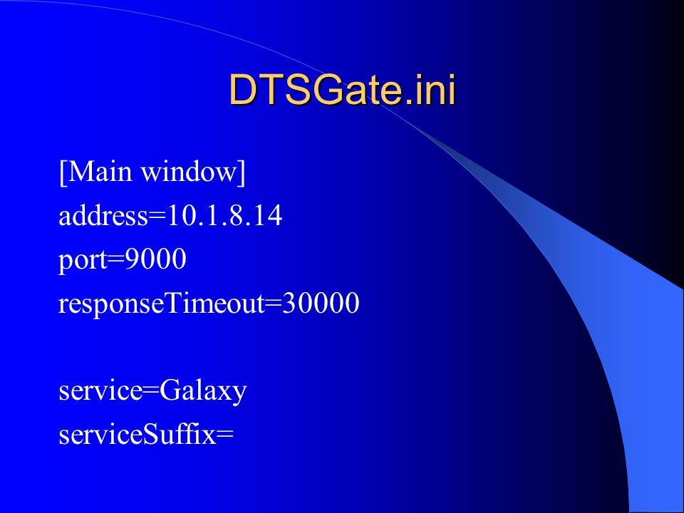 DTSGate.ini [Main window] address=10.1.8.14 port=9000 responseTimeout=30000 service=Galaxy serviceSuffix=